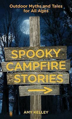 Spooky Campfire Stories: Outdoor Myths And Tales For All Ages,Hoitsma, Amy,  Goo