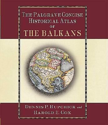 The Palgrave Concise Historical Atlas of the Balkans - Cox, Harold E., Hupchick,