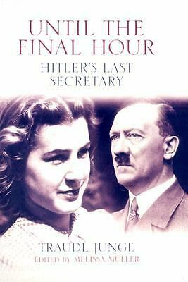 Until the Final Hour: Hitler's Last Secretary - Traudl Junge - Good Condition