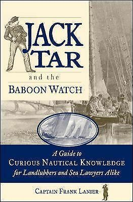 Jack Tar and the Baboon Watch: A Guide to Curious Nautical Knowledge for Landlub