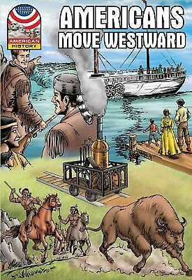 Americans Move West: 1800-1850- Graphic U.S. History (American History (Saddleba