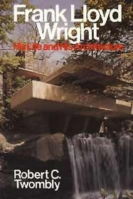 Frank Lloyd Wright: His Life and His Architecture,Robert Twombly,  Good Book