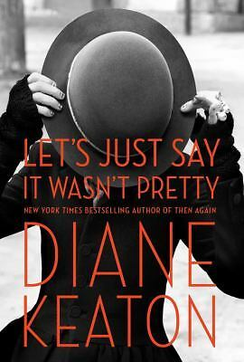Let's Just Say It Wasn't Pretty - Keaton, Diane - Good Condition