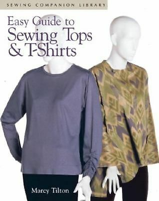 Easy Guide To Sewing Tops & T-Shirts (Sewing Companion Library),Tilton, Marcy,
