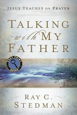 Talking with My Father: Jesus Teaches on Prayer (Easy Print Books), Stedman, Ray