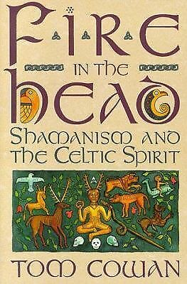 Fire in the Head: Shamanism and the Celtic Spirit, Cowan, Tom, Acceptable Book