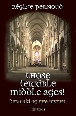 Those Terrible Middle Ages: Debunking the Myths, Pernoud, Regine, Good Book