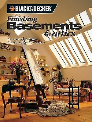 Black & Decker Finishing Basements & Attics: Ideas & Projects for Expanding Your