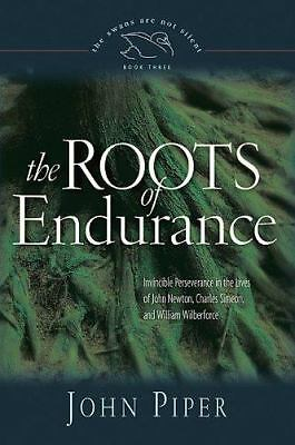 The Roots of Endurance: Invincible Perseverance in the Lives of John Newton, Cha