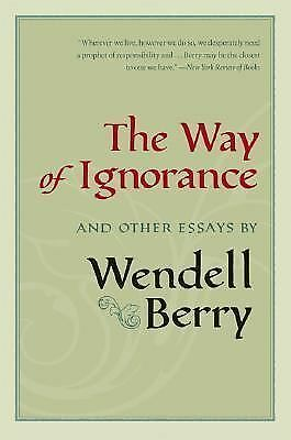 The Way of Ignorance: And Other Essays, Berry, Wendell, Good Book