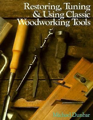 Restoring, Tuning & Using Classic Woodworking Tools, Dunbar, Michael, Acceptable
