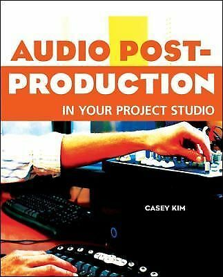 Audio Post-Production in Your Project Studio,Kim, Casey,  Acceptable  Book