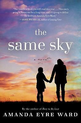 The Same Sky: A Novel - Ward, Amanda Eyre - New Condition