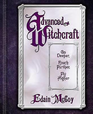 Advanced Witchcraft: Go Deeper, Reach Further, Fly Higher - Edain McCoy - Good C