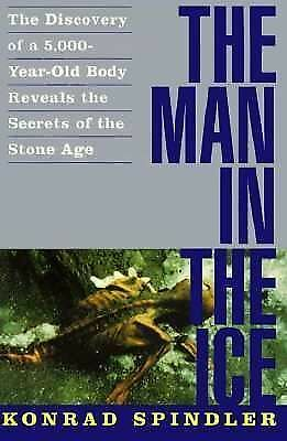 The Man in the Ice: The Discovery of a 5,000-Year-Old Body Reveals the Secrets o