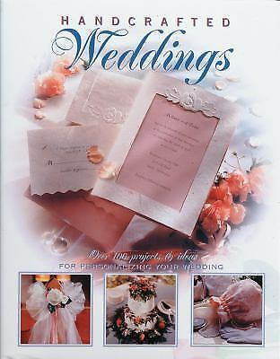 Handcrafted Weddings: Over 100 projects & ideas for personalizing your wedding,