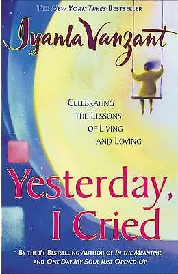 Yesterday I Cried: Celebrating The Lessons Of Living And Loving,Iyanla Vanzant,