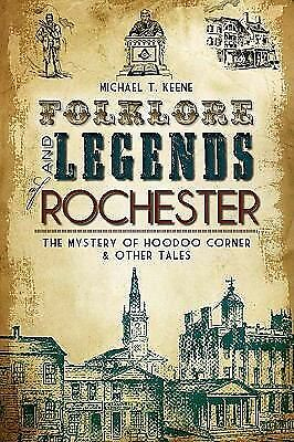 Folklore and Legends of Rochester: The Mystery of Hoodoo Corner and Other Tales