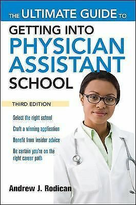 The Ultimate Guide to Getting Into Physician Assistant School, Third Edition - A