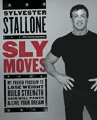 Sly Moves : Sylvester Stallone's Book For Losing Weight And Building Strength