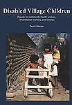 Disabled Village Children: A Guide for Community Health Workers, Rehabilitation