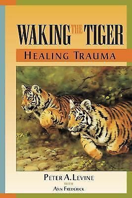 Waking the Tiger: Healing Trauma, Peter A. Levine, Acceptable Book
