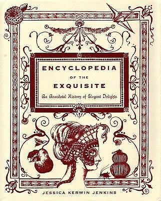 Encyclopedia of the Exquisite: An Anecdotal History of Elegant Delights - Jenkin