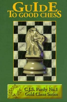 Guide to Good Chess (C.J.S. Purdy Gold Chess Series) - Purdy, C. J. S. - Good Co