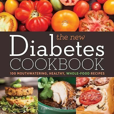 The New Diabetes Cookbook: 100 Mouthwatering, Seasonal, Whole-Food Recipes - Gar