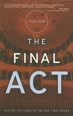 The Final Act by Chuck Smith (2007, Paperback)