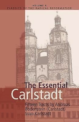 The Essential Carlstadt: Fifteen Tracts (Classics of the Radical Reformation), A