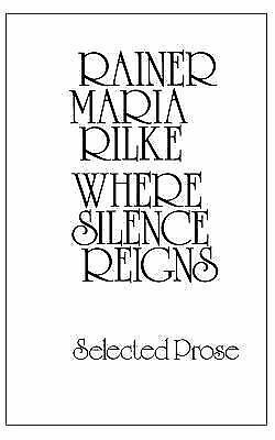 Where Silence Reigns: Selected Prose (New Directions Paperbook), Rilke, Rainer M