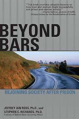 Beyond Bars: Rejoining Society After Prison, Stephen C. Richards, Jeffrey Ian Ro