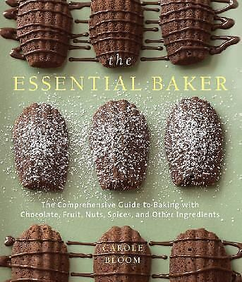 The Essential Baker: The Comprehensive Guide to Baking with Chocolate, Fruit, Nu