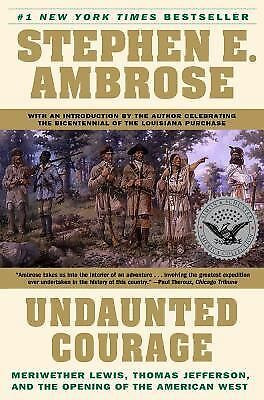 Undaunted Courage:  Meriwether Lewis, Thomas Jefferson, and the Opening of the A