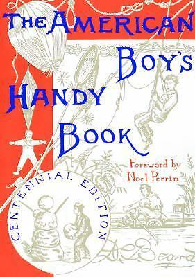 The American Boy's Handy Book: What to Do and How to Do It, Centennial Edition -