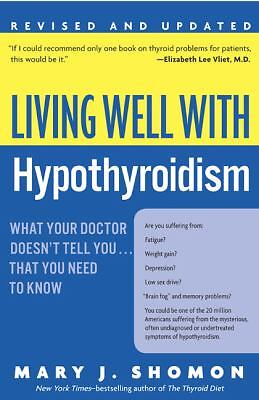 Living Well with Hypothyroidism: What Your Doctor Doesn't Tell You... That You N