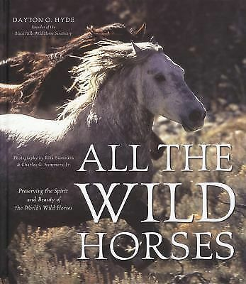 All the Wild Horses: Preserving the Spirit and Beauty of the World's Wild Horse