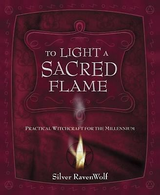 To Light A Sacred Flame: Practical Witchcraft for the Millennium (RavenWolf To S
