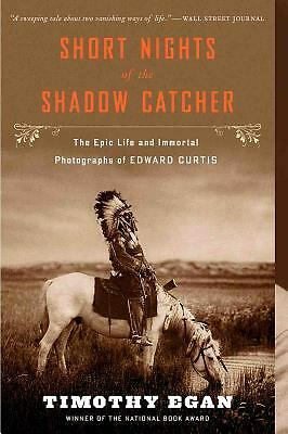Short Nights of the Shadow Catcher: The Epic Life and Immortal Photographs of Ed