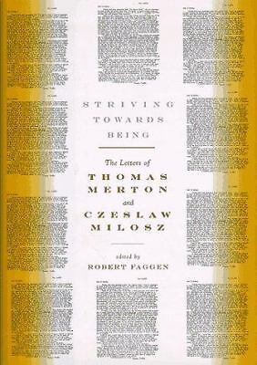 Striving Towards Being: The Letters of Thomas Merton and Czeslaw Milosz - Faggen