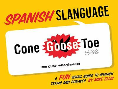 Spanish Slanguage: A Fun Visual Guide to Spanish Terms and Phrases - Ellis, Mich