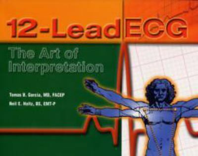 12-Lead ECG: The Art of Interpretation, Holtz, Neil, Garcia, Tomas B., Good Book
