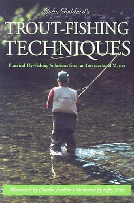 John Goddard's Trout-Fishing Techniques : Practical Fly-Fishing Solutions...