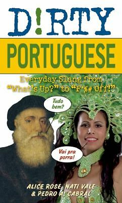 "Dirty Portuguese: Everyday Slang from ""What's Up?"" to ""F%# Off!"" (Dirty Everyday"