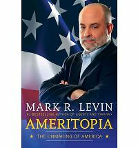 Ameritopia: The Unmaking of America - Levin, Mark R. - Very Good Condition