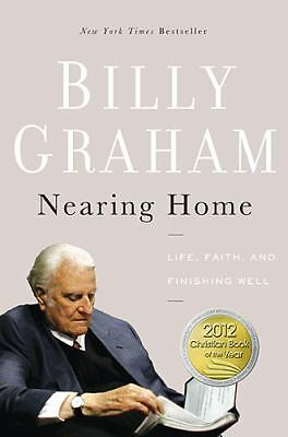 Nearing Home: Life, Faith, and Finishing Well, Graham, Billy, Good Book