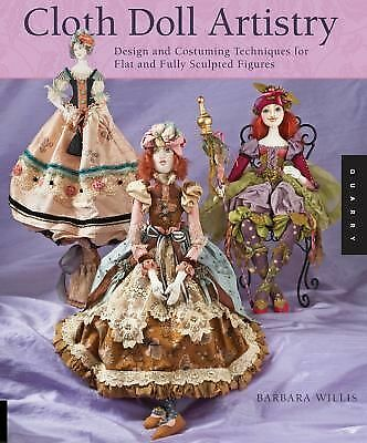 Cloth Doll Artistry: Design and Costuming Techniques for Flat and Fully Sculpted