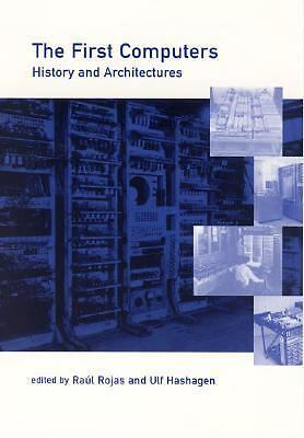 The First Computers--History and Architectures (History of Computing) -  - Very
