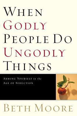 When Godly People Do Ungodly Things: Arming Yourself in the Age of Seduction - M